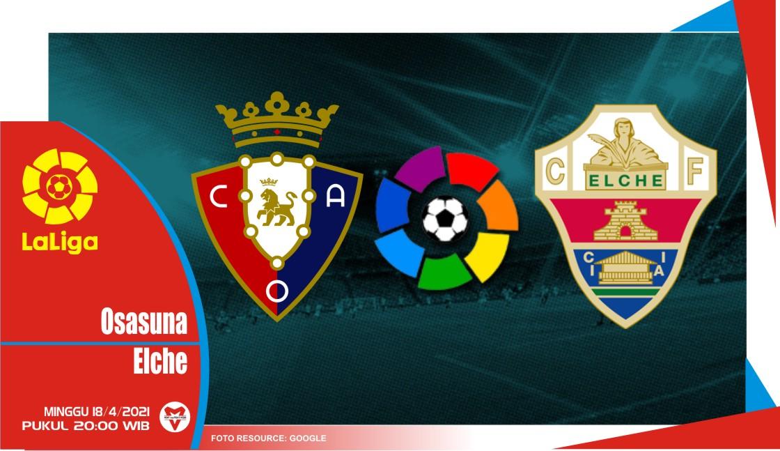 Prediksi Liga Spanyol: Osasuna vs Elche - 18 April 2021