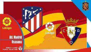 Atletico Madrid vs Osasuna, Prediksi Liga Spanyol 17 Mei 2021