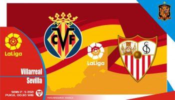 Villarreal vs Sevilla, Prediksi Pertadingan 17 Mei 2021