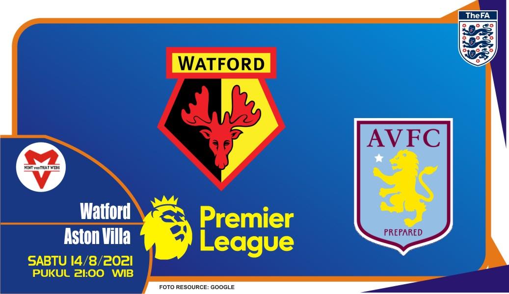 Prediksi Watford vs Aston Villa - Liga Inggris 14 Agustus 2021